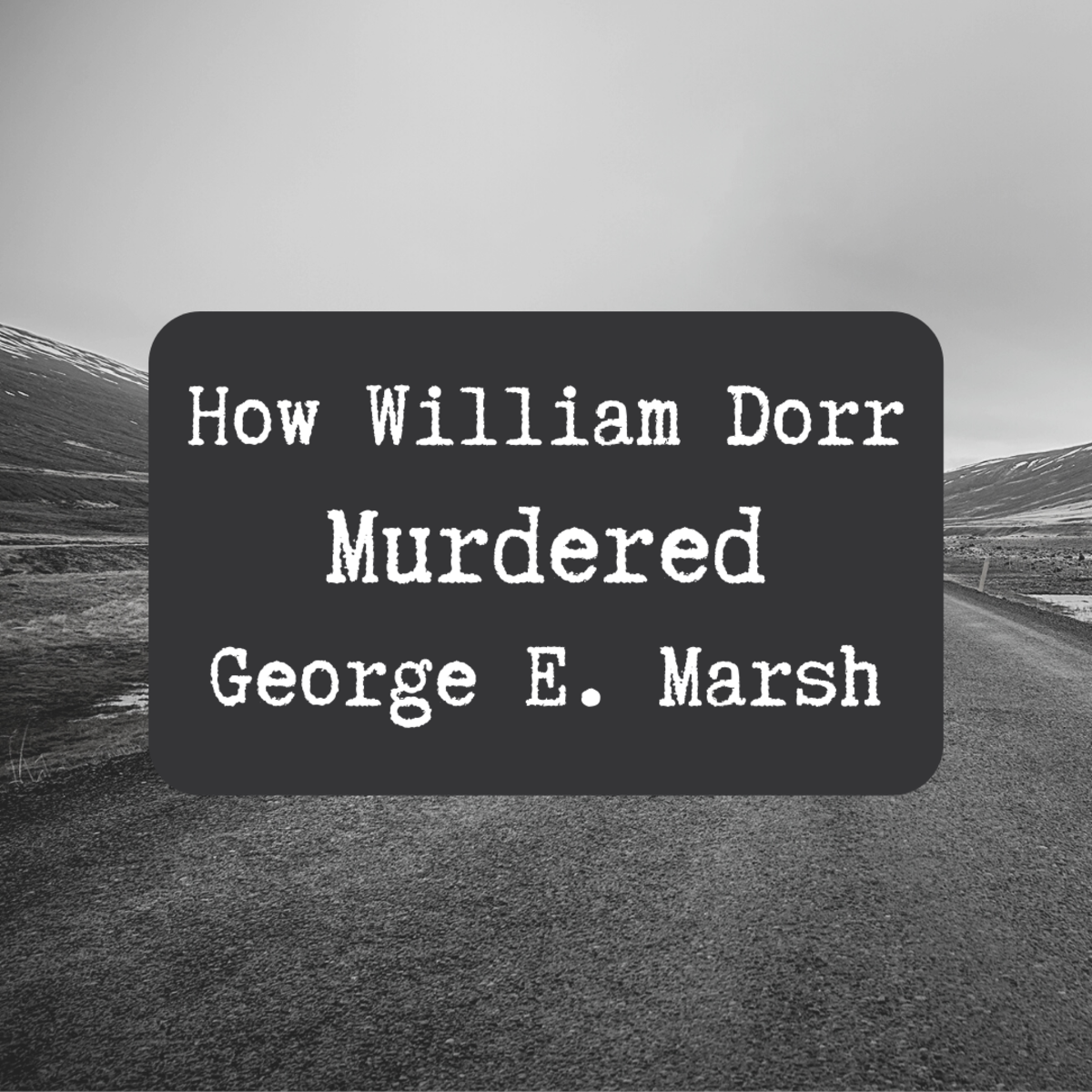 Explore the true-crime story of George E. Marsh's murder at the hands of William Dorr.