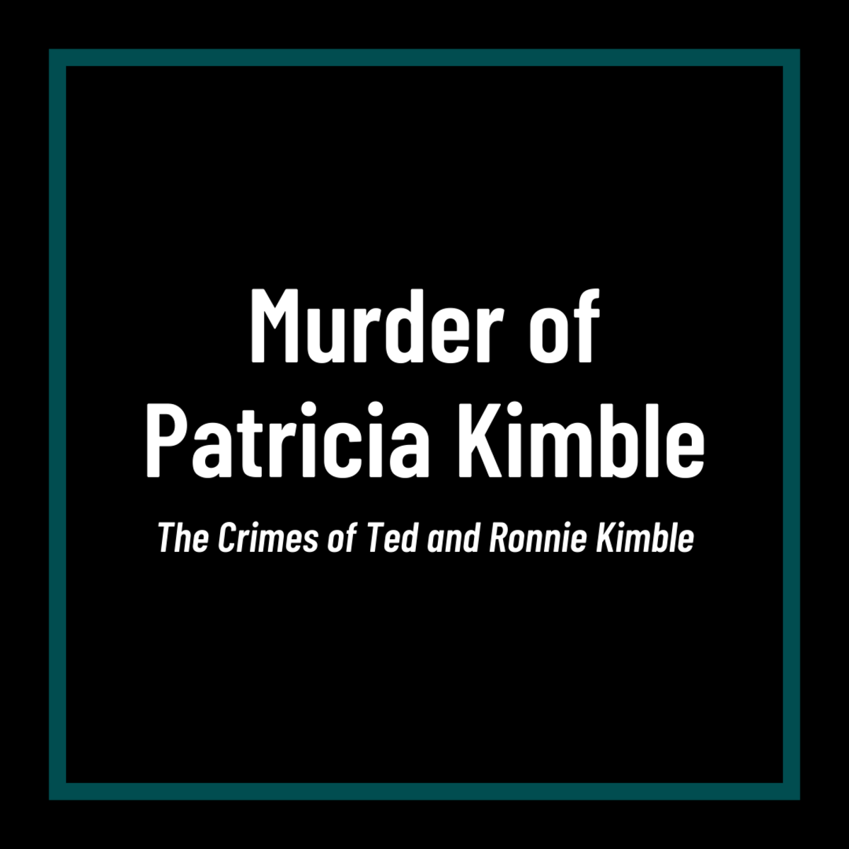Discover the true-crime story of Patricia Kimble's murder.