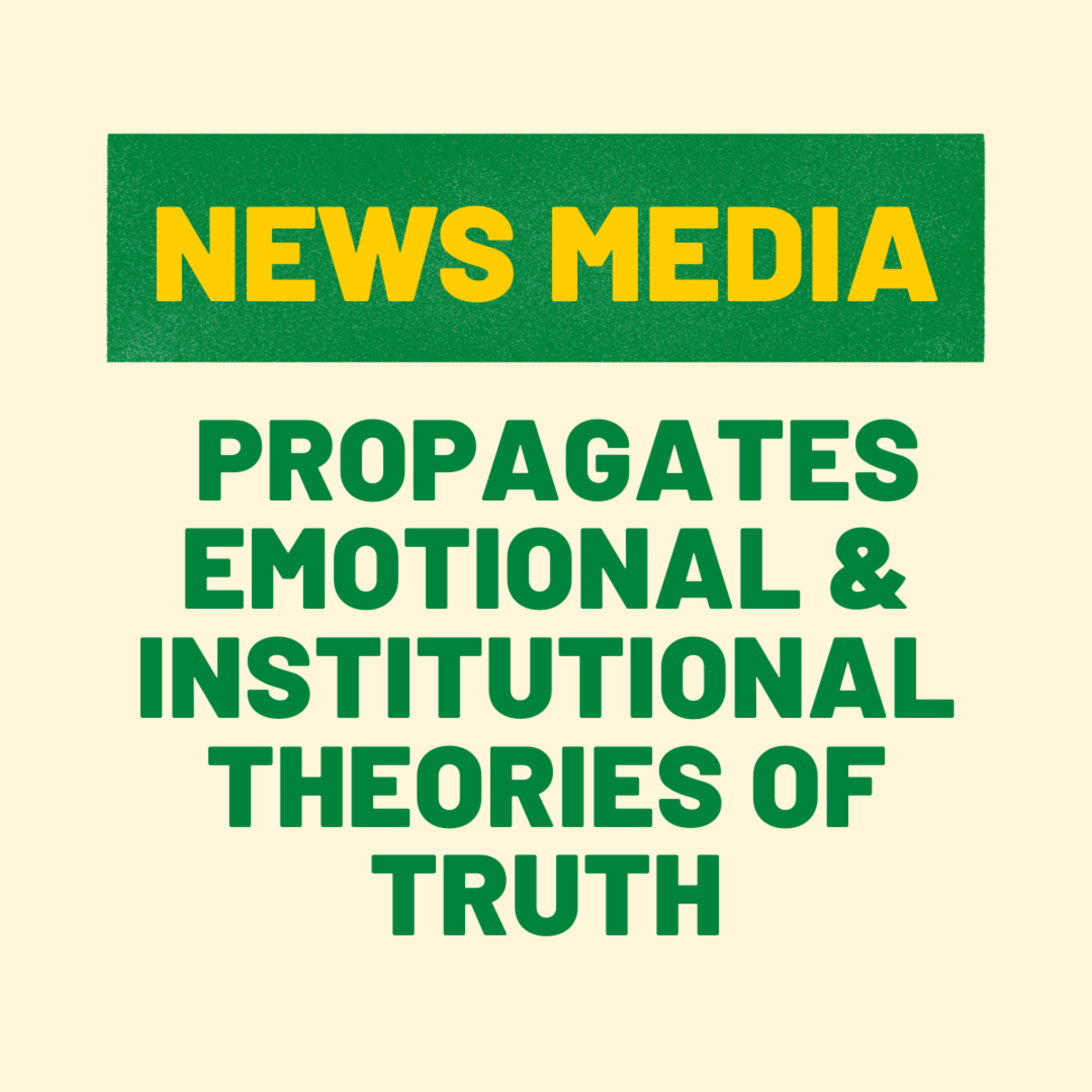 News Media Propagates Emotional & Institutional Theories of Truth