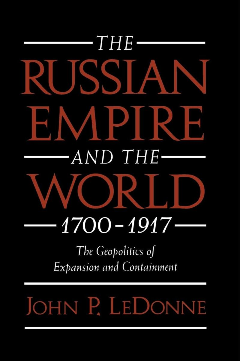 The Russian Empire and the World 1700-1917 The Geopolitics of Expansion and Containment Review