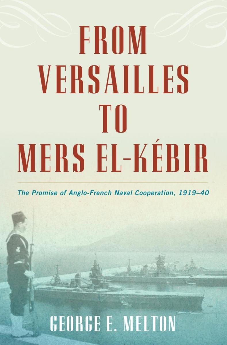 From Versailles to Mers el-Kébir: The Promise of Anglo-French Naval Cooperation, 1919-40 Review