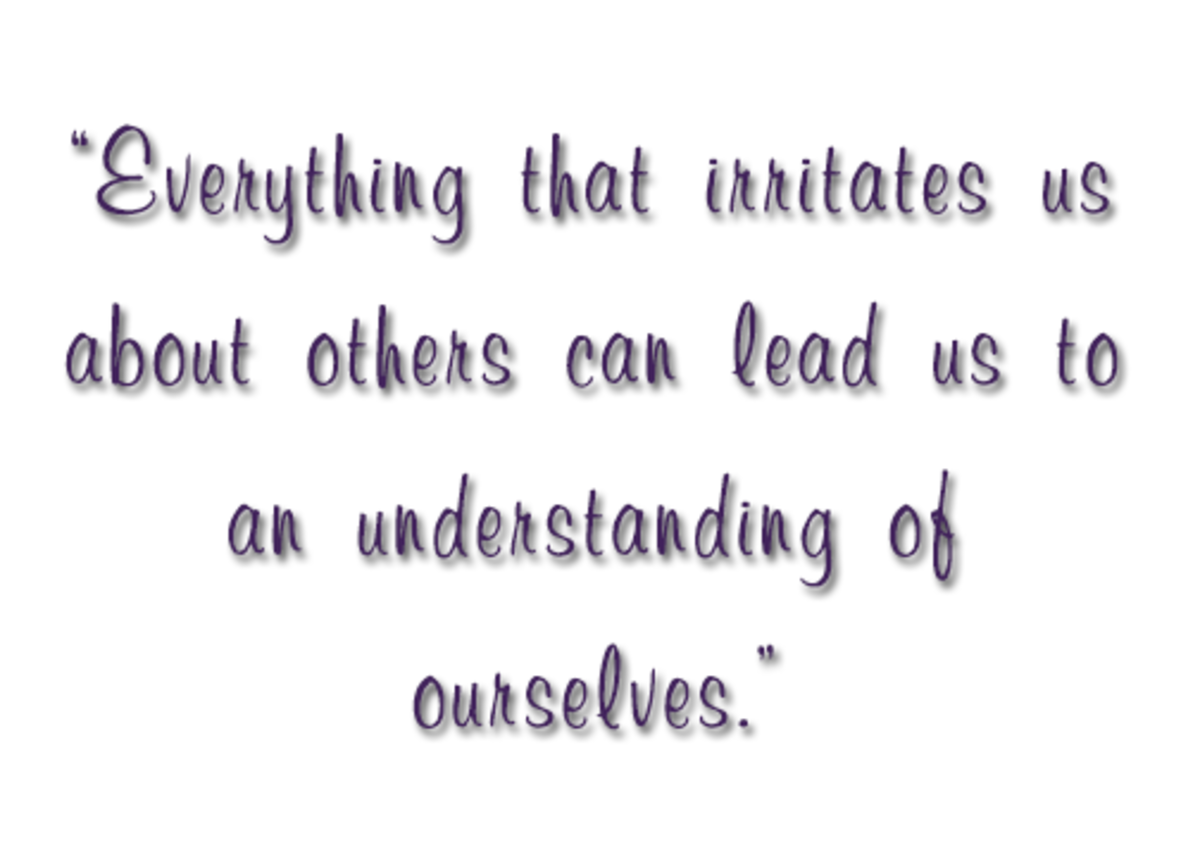 """Everything that irritates us about others can lead us to an understanding of ourselves"" Carl Jung"