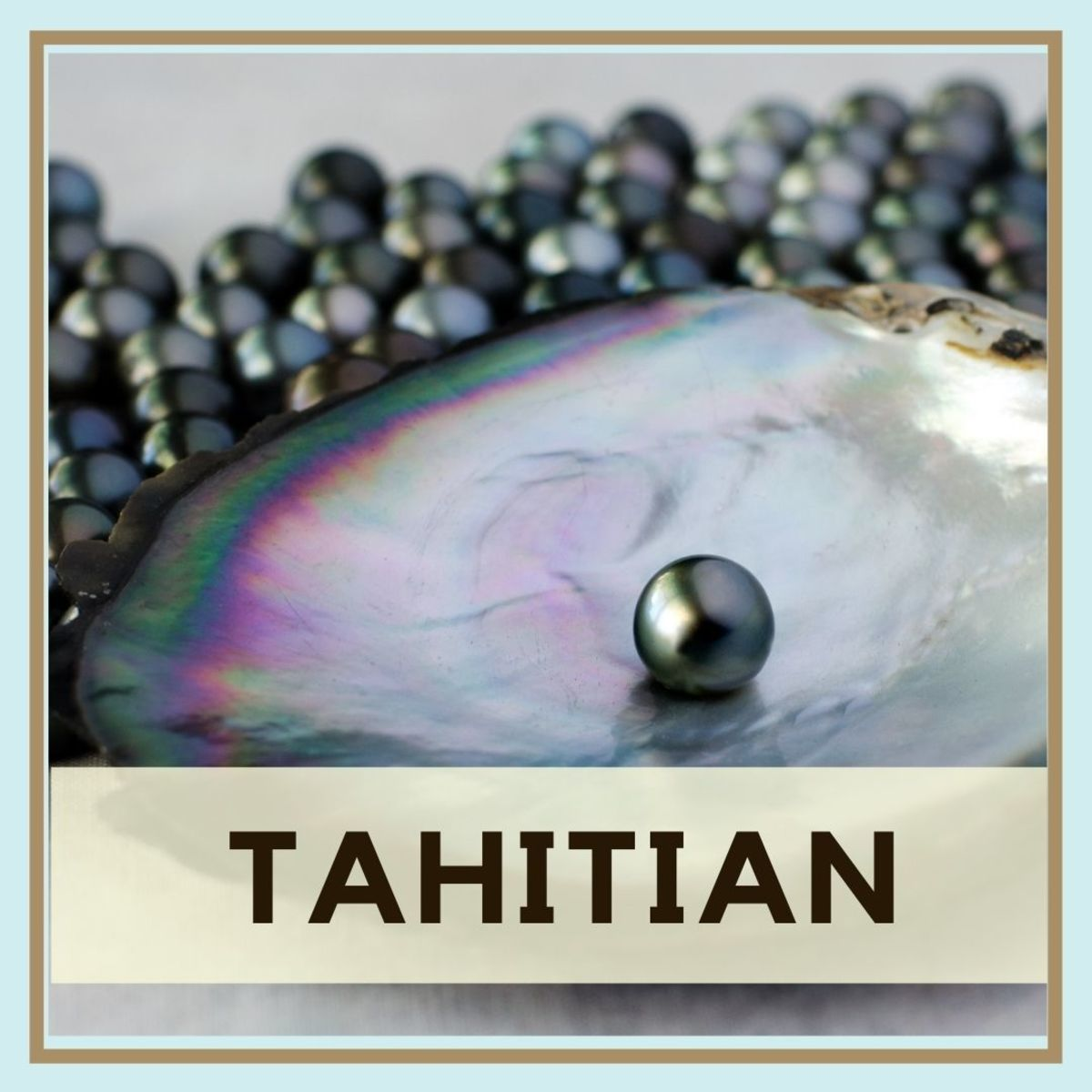 Tahitian pearls are often black, brown, or gray.