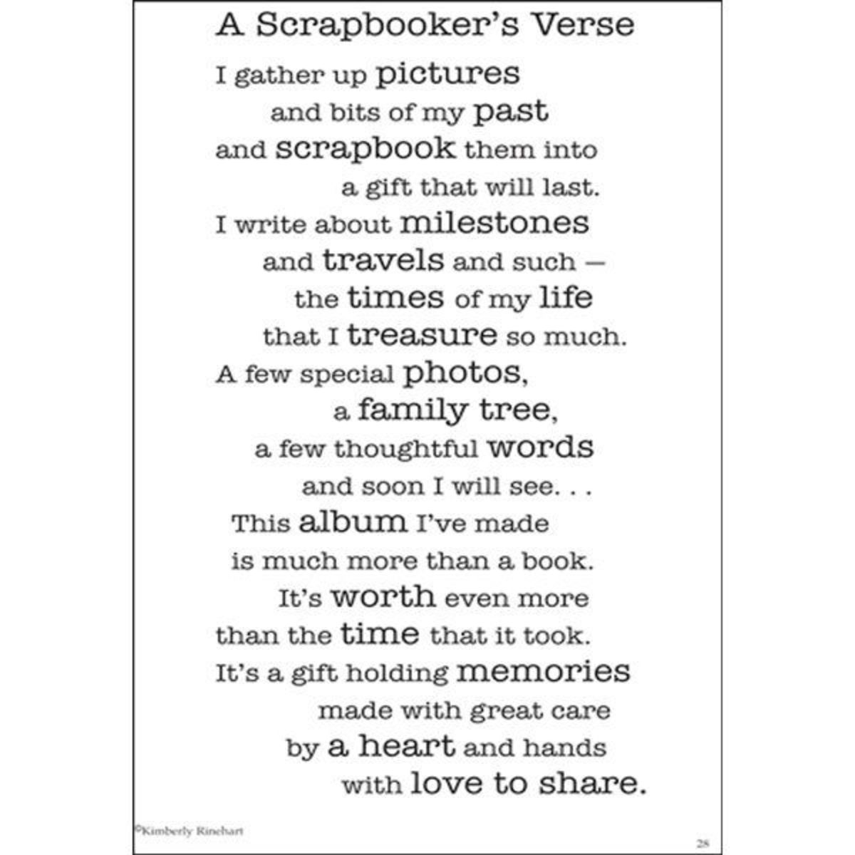 Here is a poem that you can include in every scrapbook that you make. I am going to include it in all of mine and then I plan to sign it and the date that I finished the book. You might also include a picture of yourself.