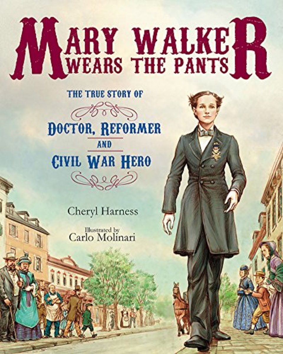 Mary Walker Wears the Pants: The True Story of the Doctor, Reformer, and Civil War Hero by Cheryl Harness