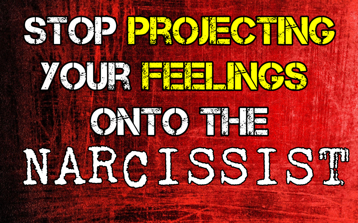Stop Projecting Your Feelings Onto The Narcissist