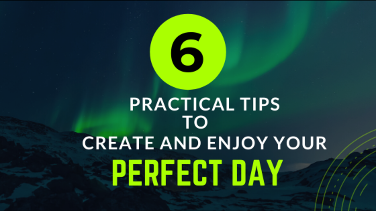 Follow these 6 easy and practical tips to make your every day a perfect day.