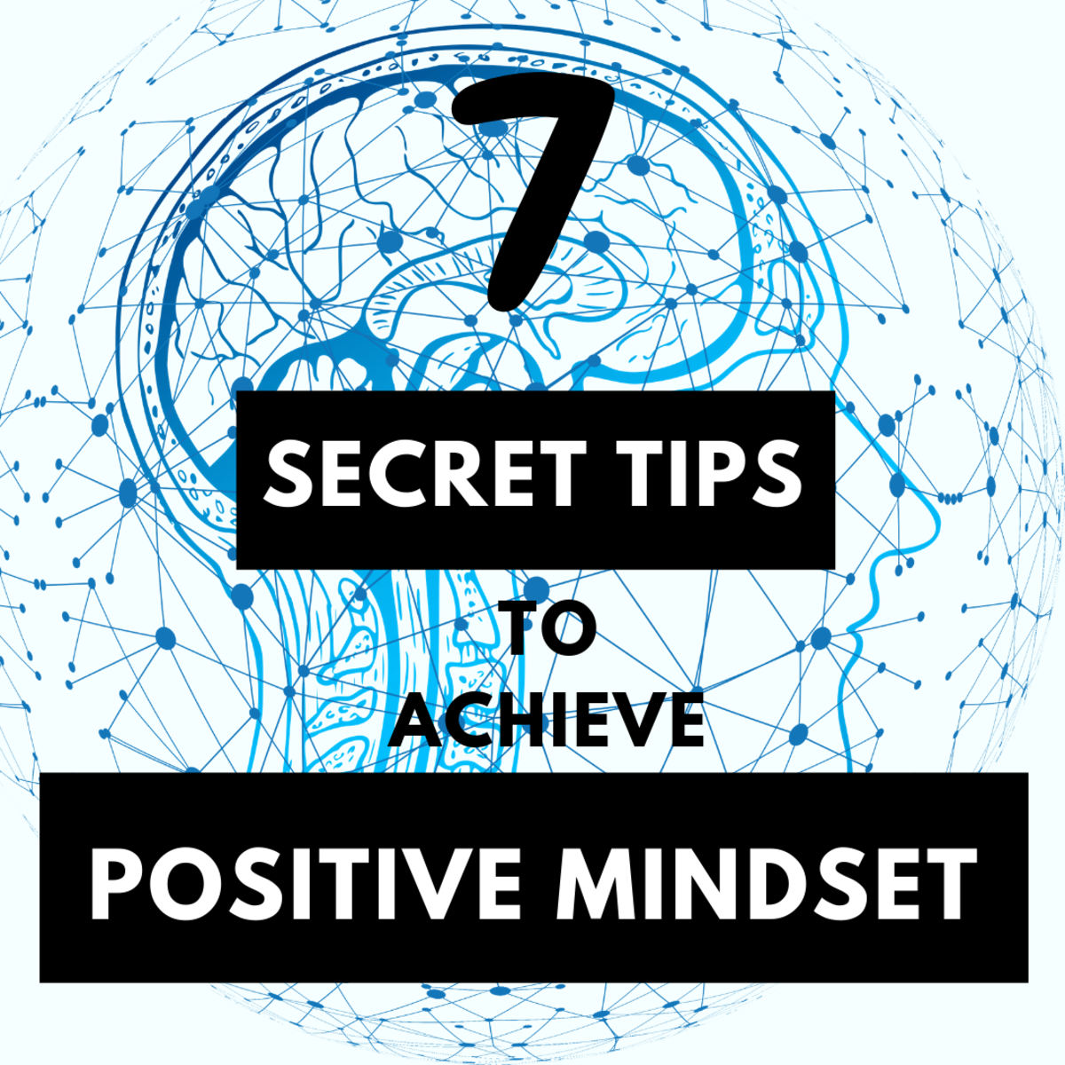 Learn to achieve a positive mindset and improve the quality of your life by following 7 secret tips.