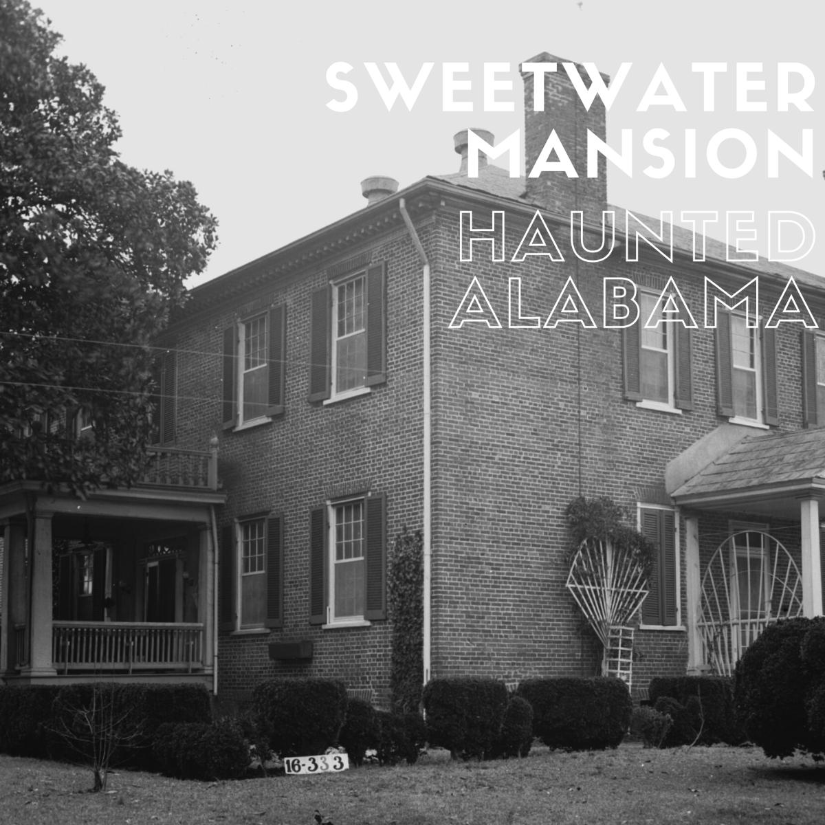 Sweetwater Mansion - Haunted Alabama