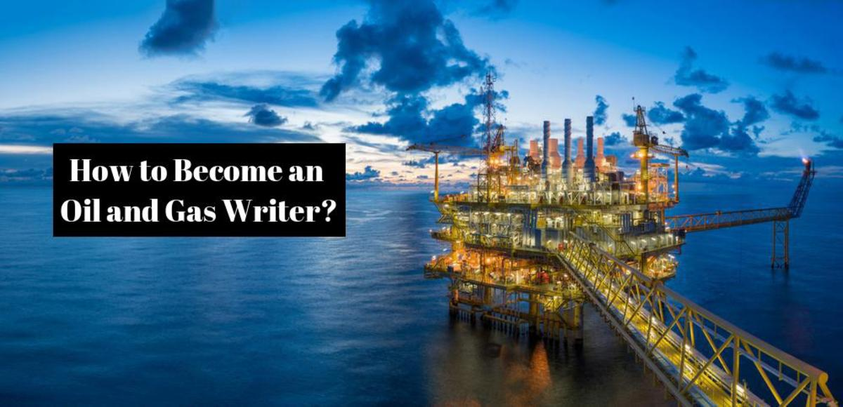 How to Become an Oil and Gas Writer