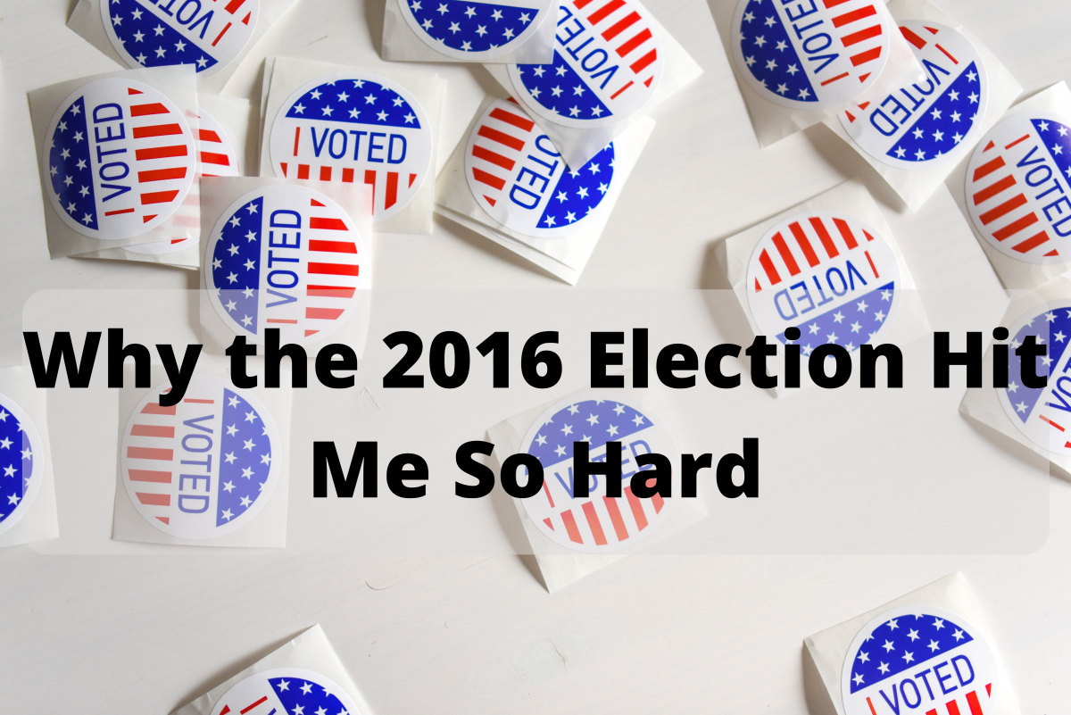 Why the 2016 Presidential Election and Donald Trump's Victory Hit Me So Hard