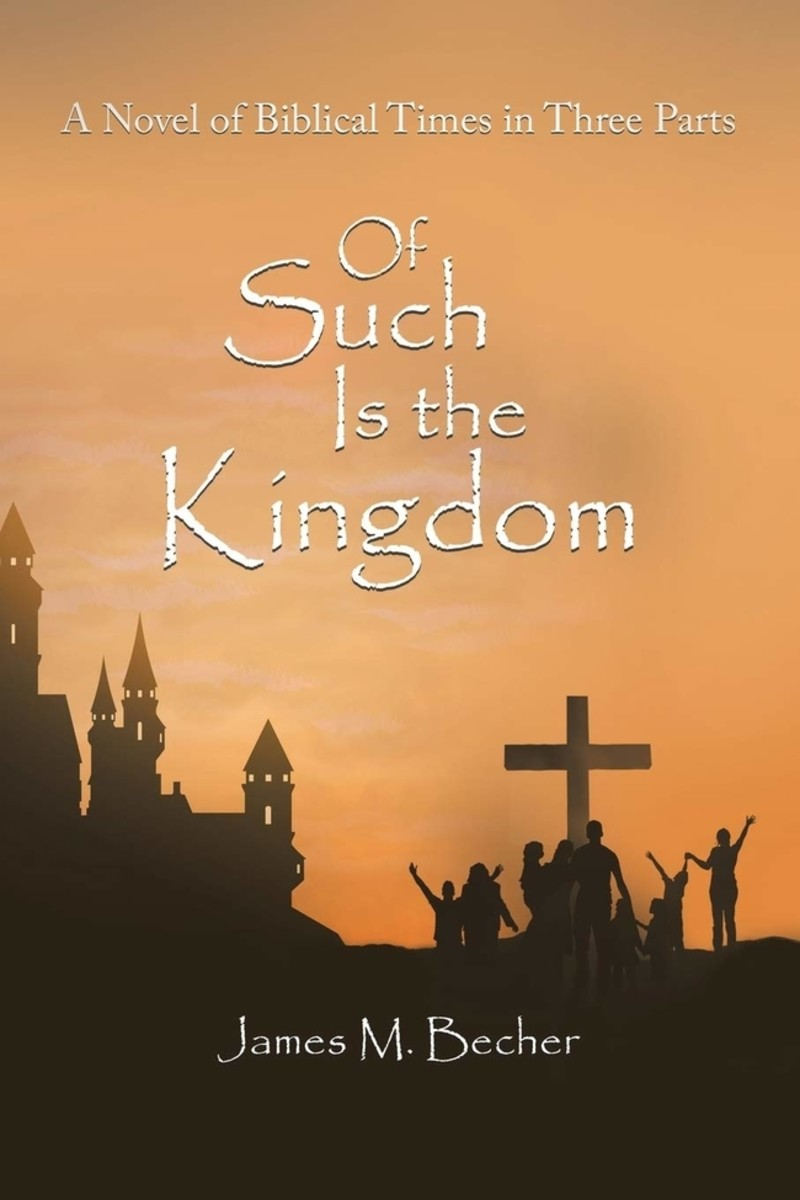 "My Biblical Novel, ""Of Such Is The Kingdom,"" original 3-part edition, just re-published."
