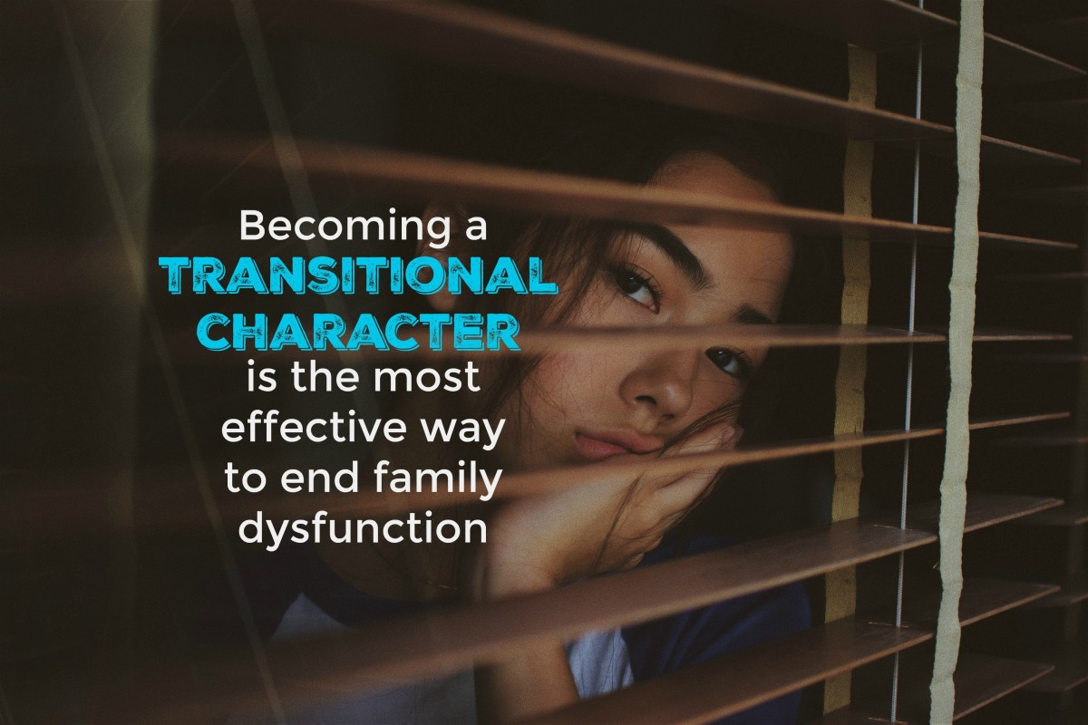 A transitional character is that determined person who vows to put an end to family dysfunction and make life better for future generations.