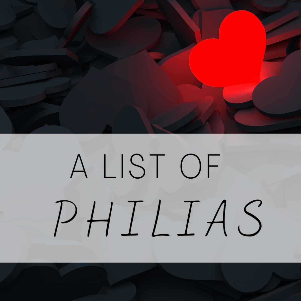 A List of Philias or Love Obsessions