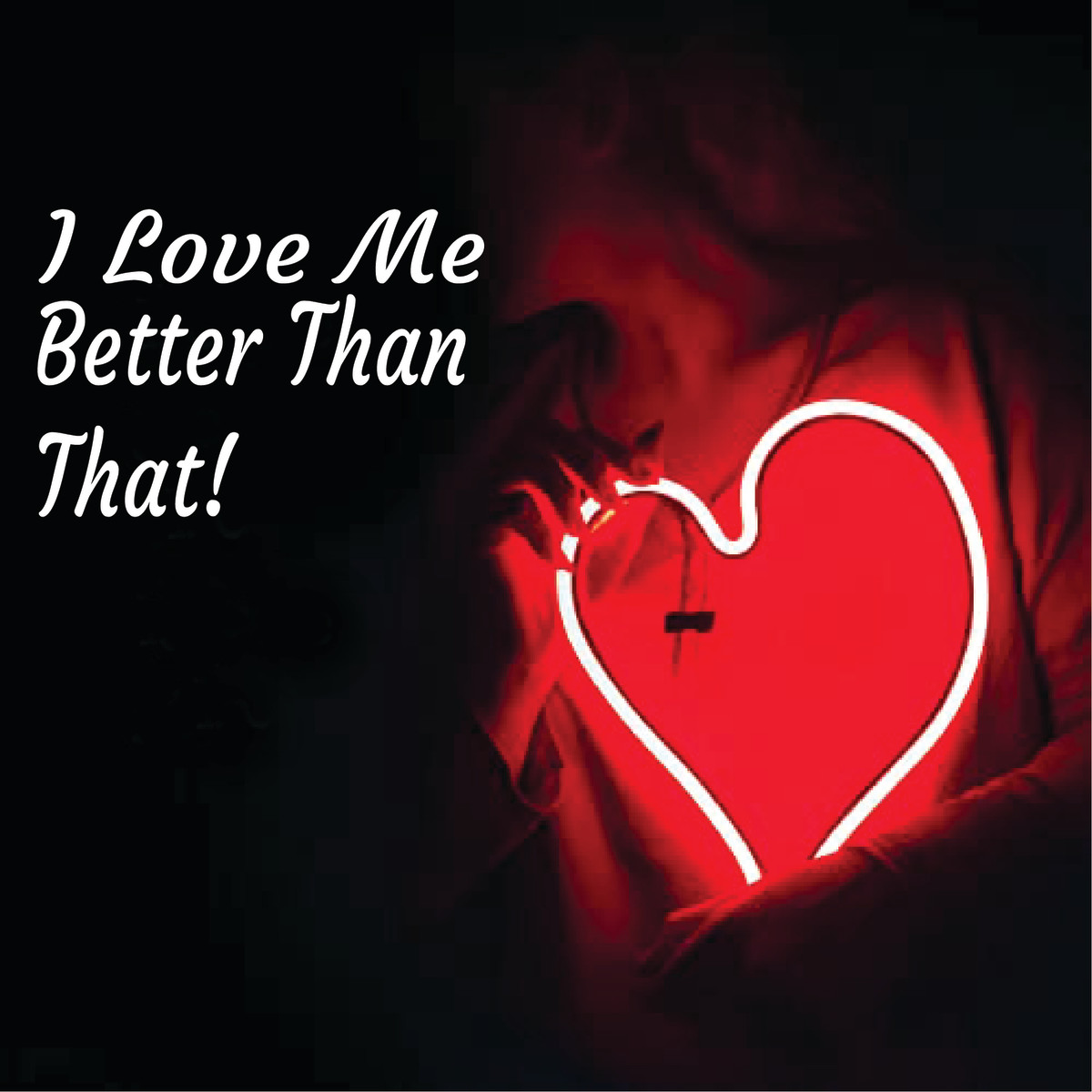 I Love Me Better Than That!