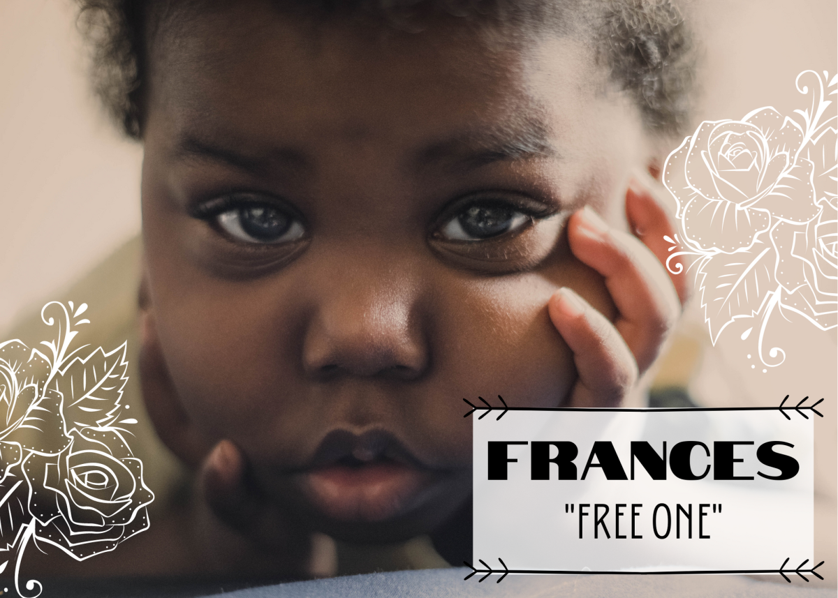 "The name Frances comes from the Latin and carries the lovely meaning of ""free one."""