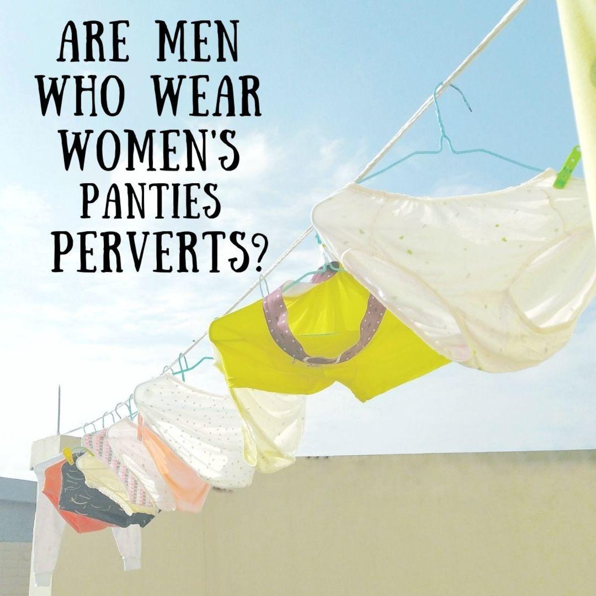 Does wearing women's lingerie make men perverts?
