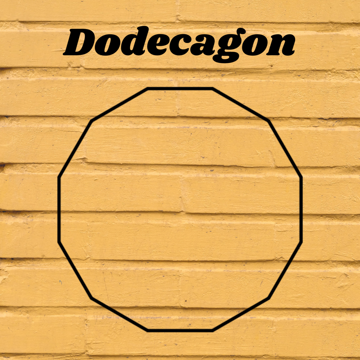 Dodecagons have 12 sides.