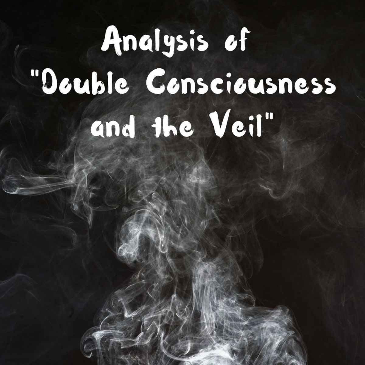 "An analysis of W. E. B. Du Bois' ""Double Consciousness and the Veil"""