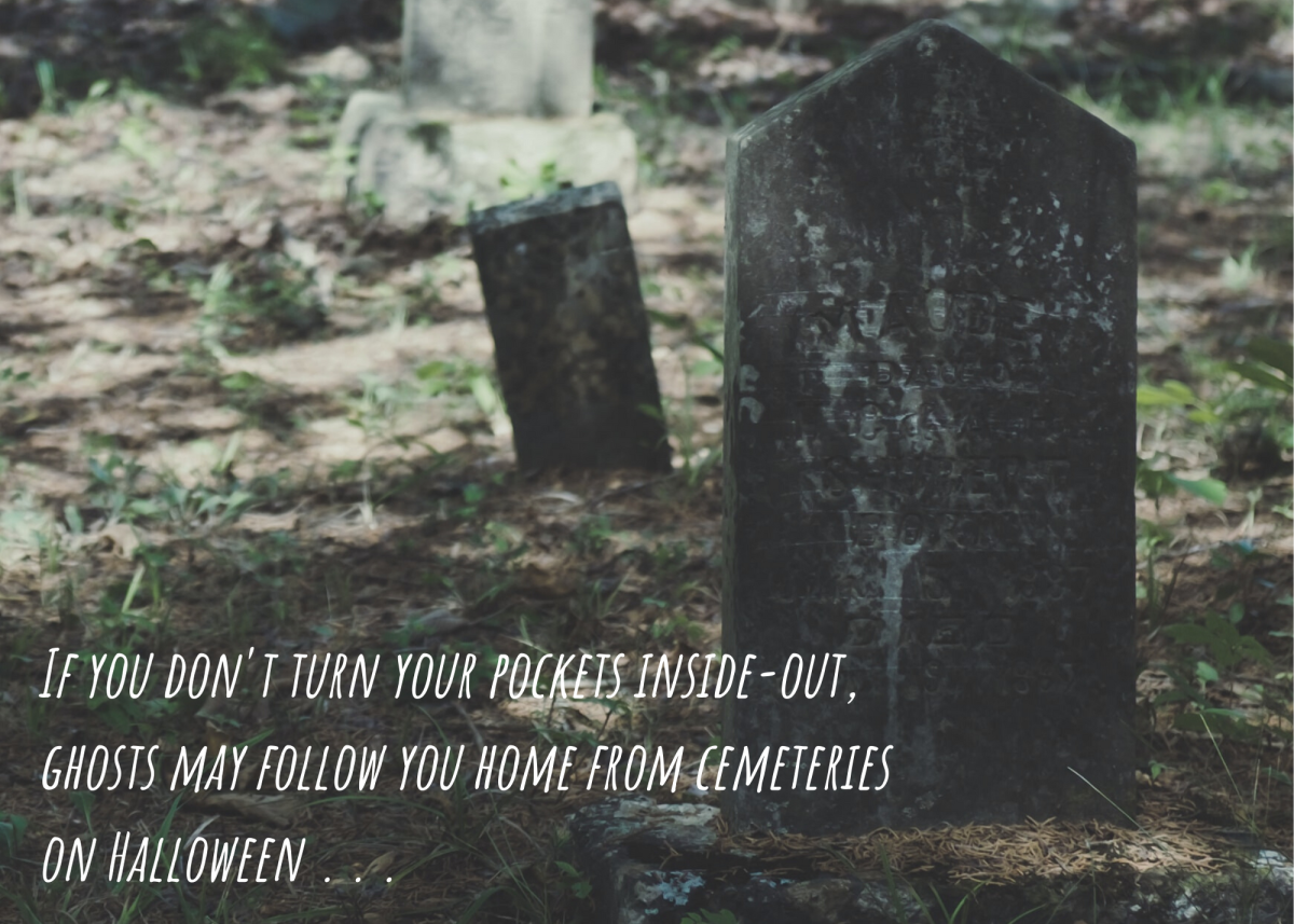 If you don't turn your pockets inside-out, ghosts may follow you home from cemeteries on Halloween . . .