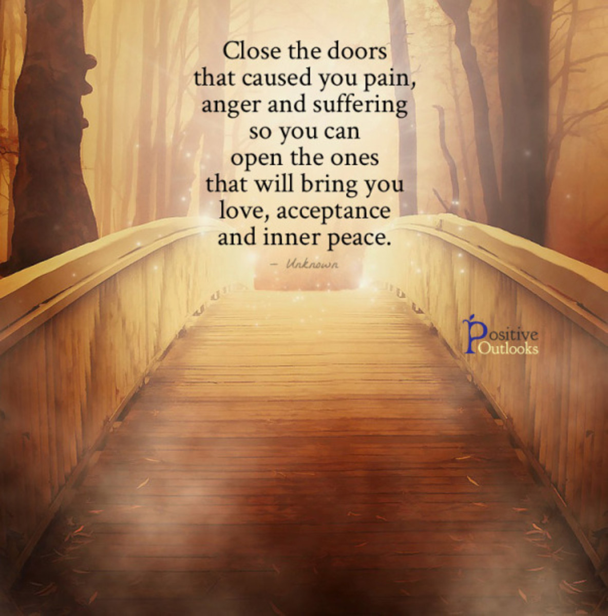 We Should Close the Doors that Cause Pain, Anger and Suffering. Open the ones that will Bring Love and Inner Peace