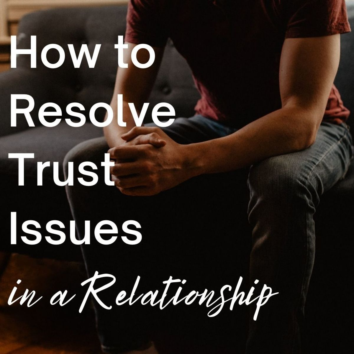 How to Resolve Trust Issues in a Relationship