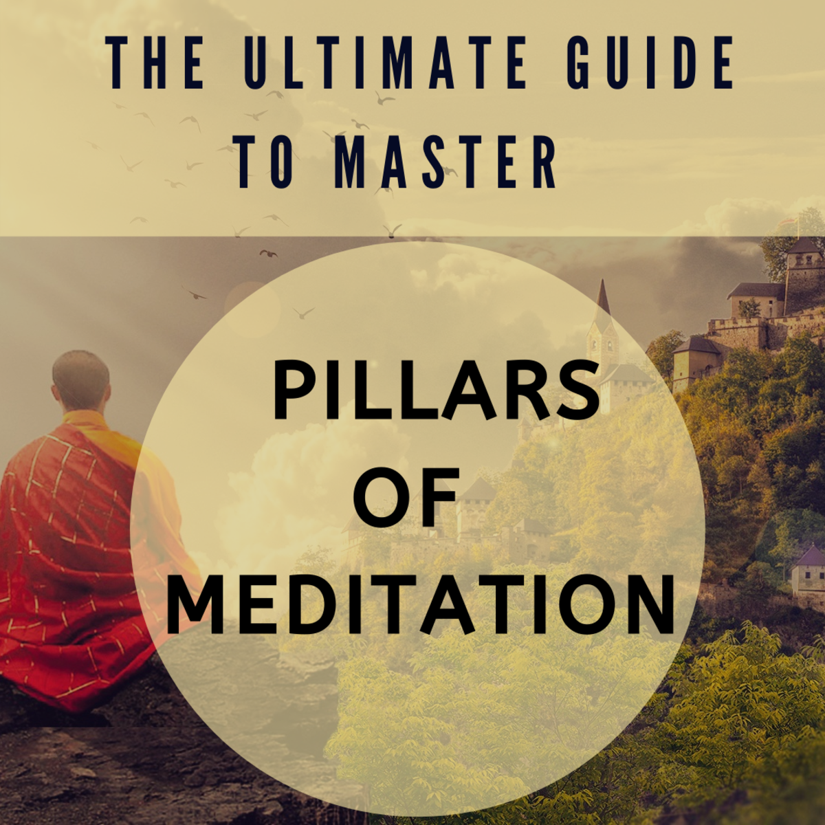 The ultimate guide to master the pillars of meditation to keep yourself mentally, emotionally, and physically fit