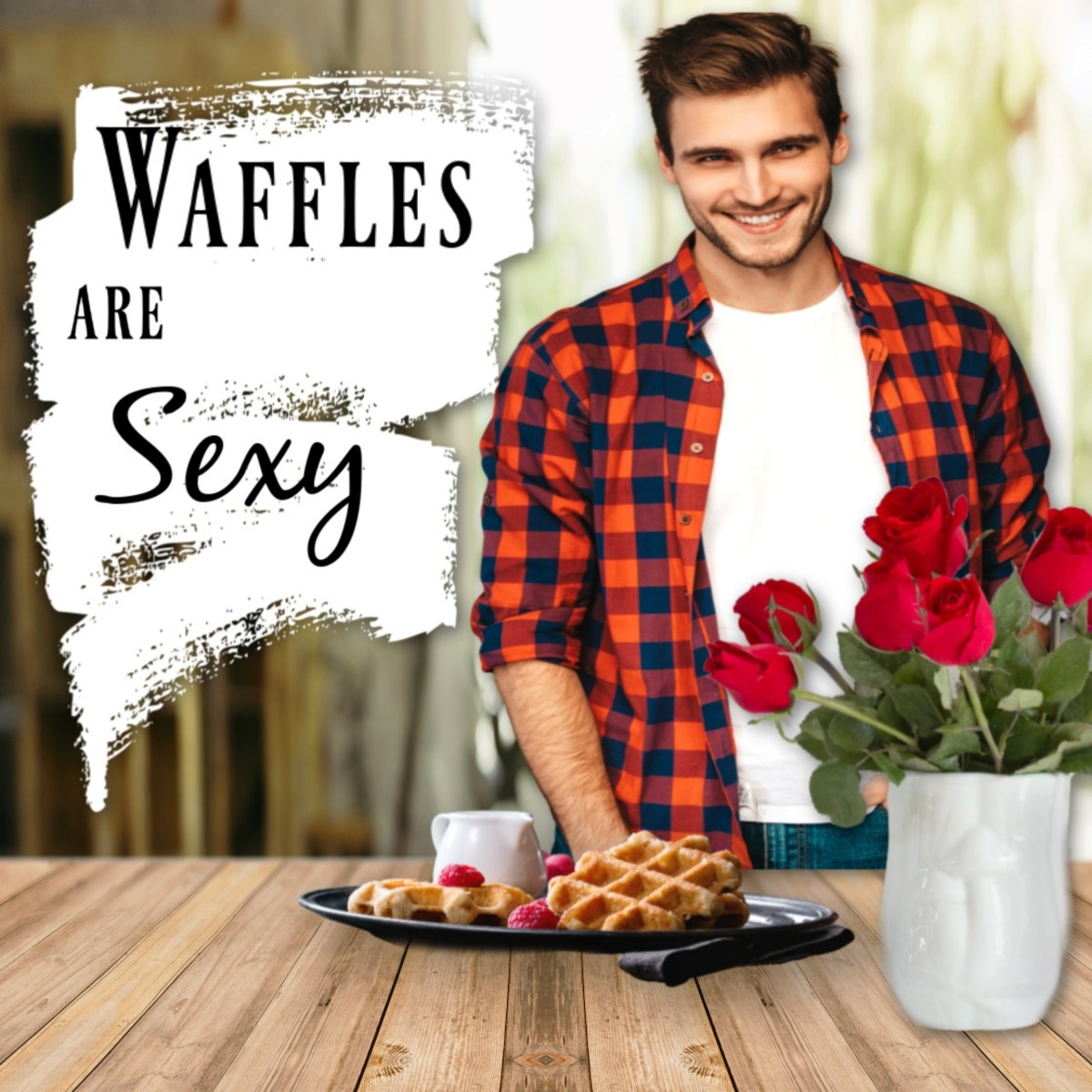 Real Men Make Waffles: A Romantic Breakfast Guide for the Man in Your Life