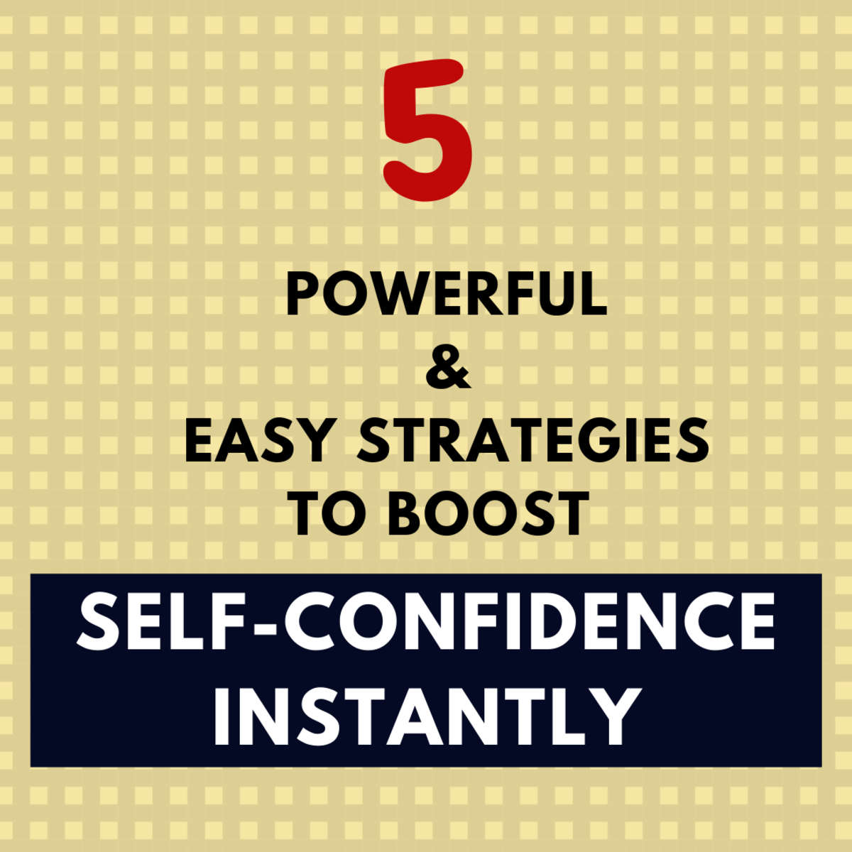 5 Powerful and Easy Strategies to Boost Self-Confidence Instantly