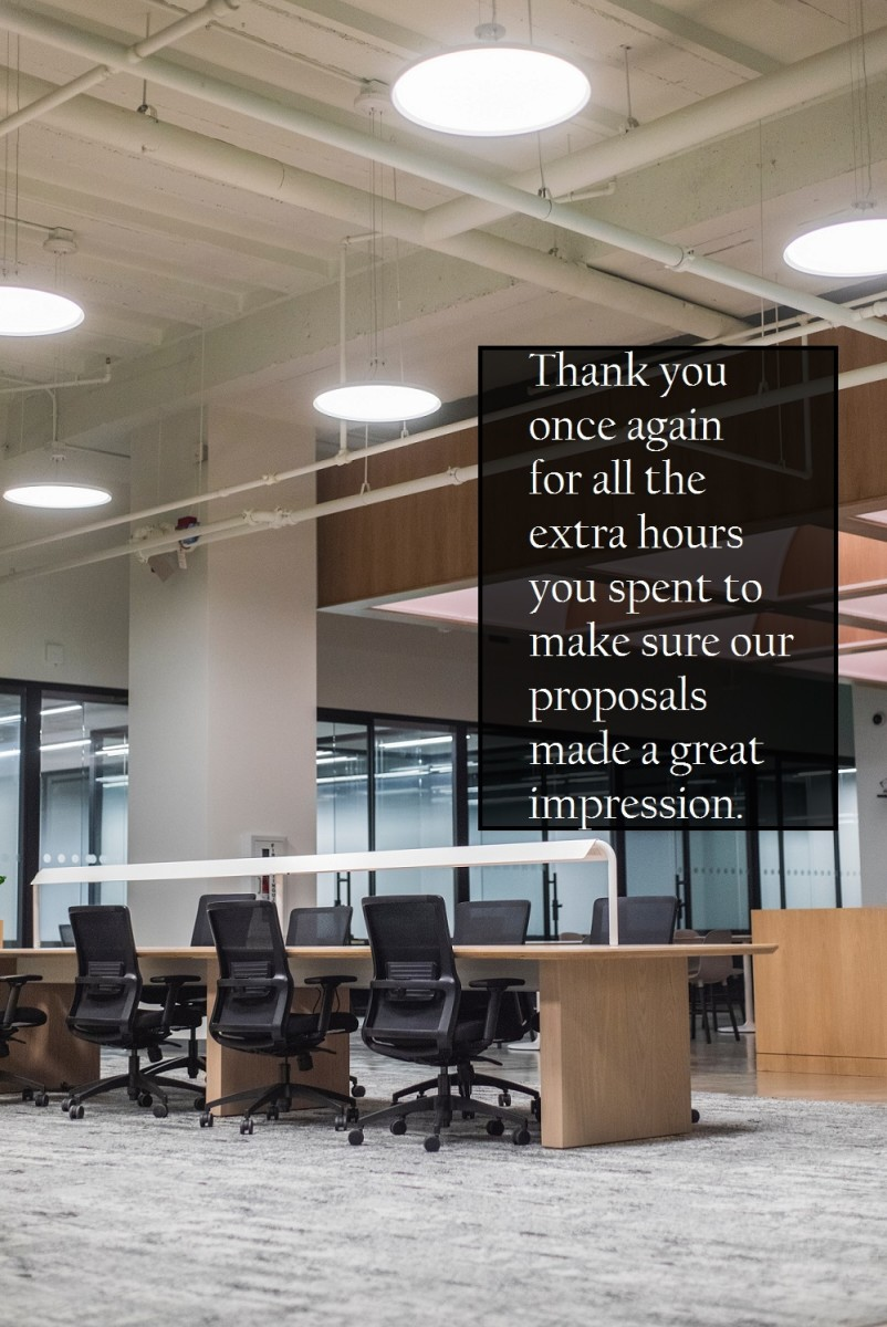 Thank you once again for all the extra hours you spent to make sure our proposals made a great impression.