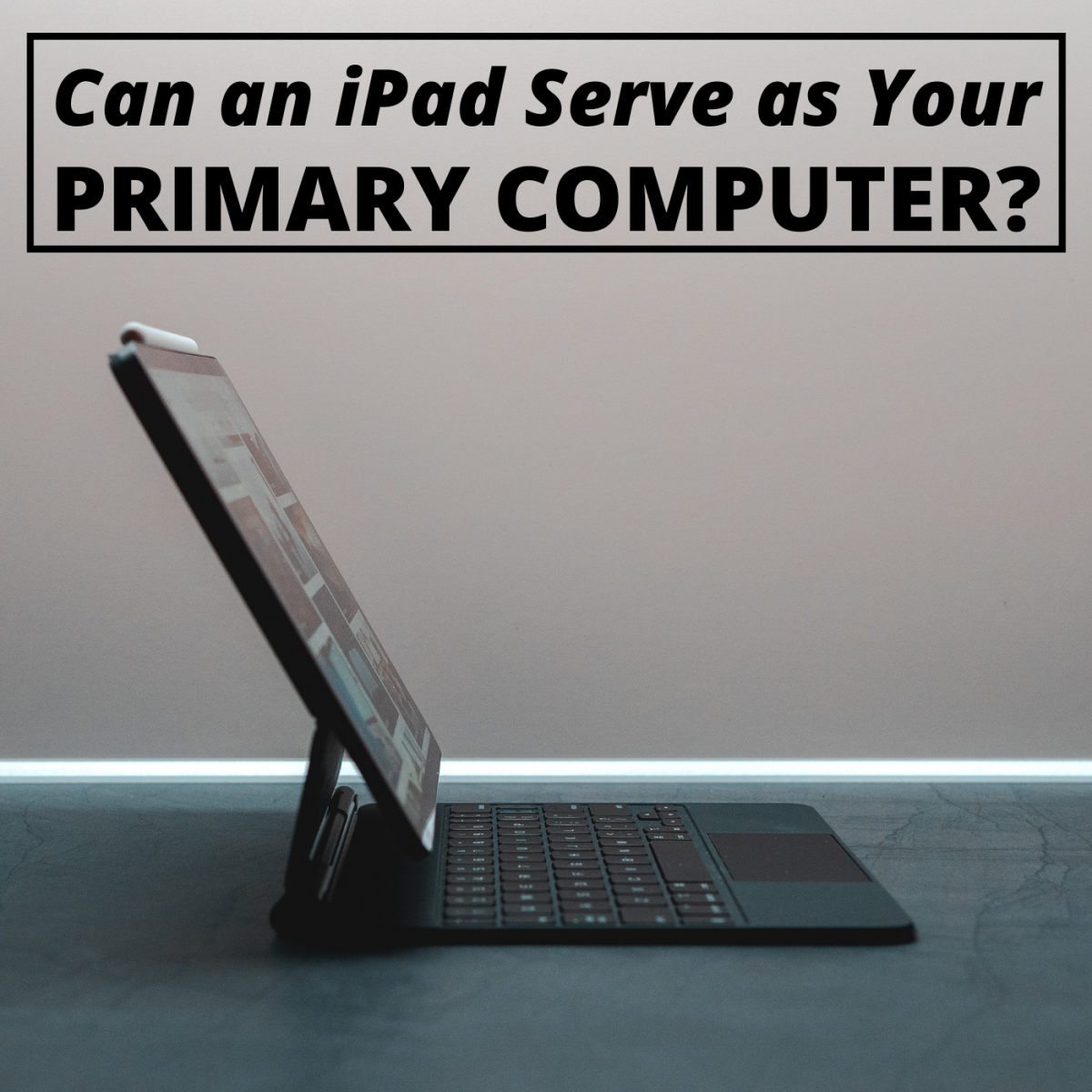 Can you get by with just an iPad for your basic computing needs?