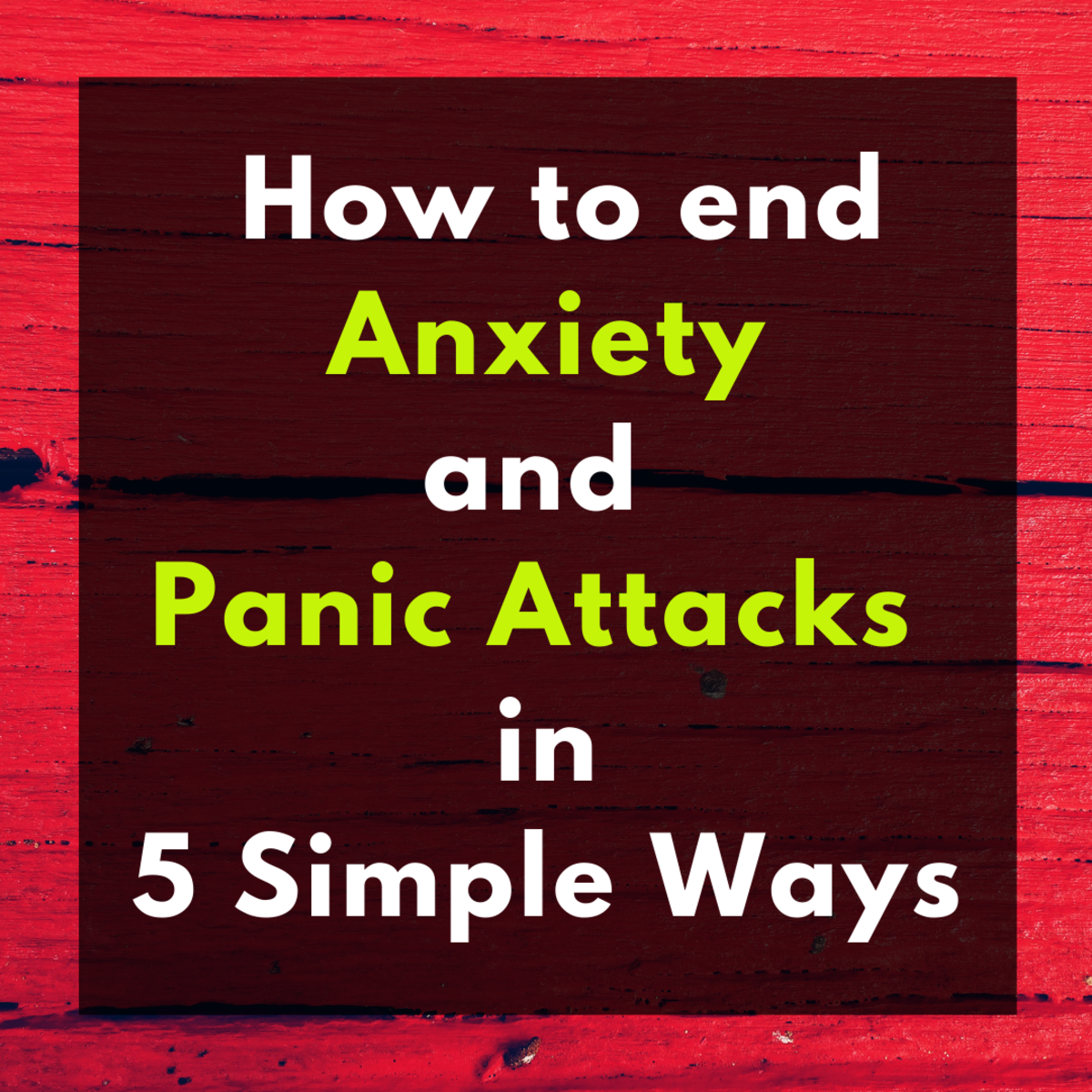 How to End Anxiety and Panic Attacks in 5 Simple Ways
