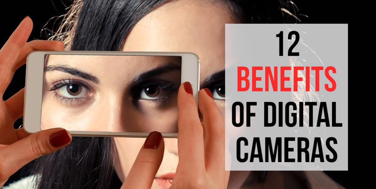 12 Advantages of Digital Cameras