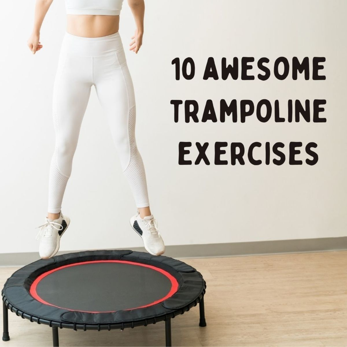 Get the most out of your trampoline with these 10 exercises!