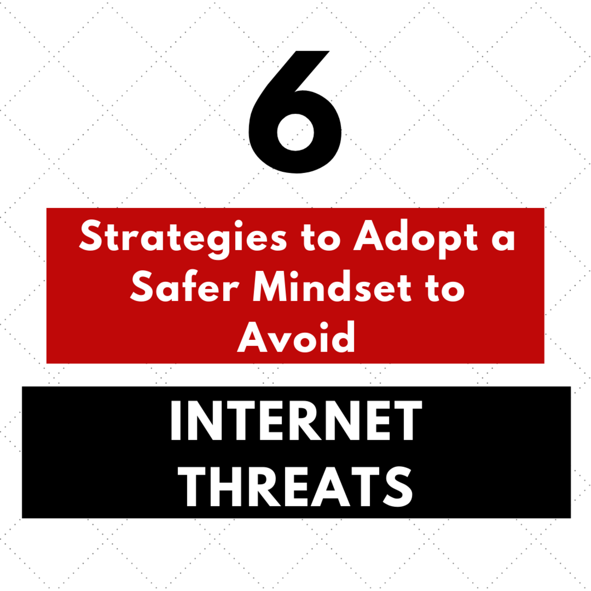 How to adopt a safer mindset to avoid internet threats