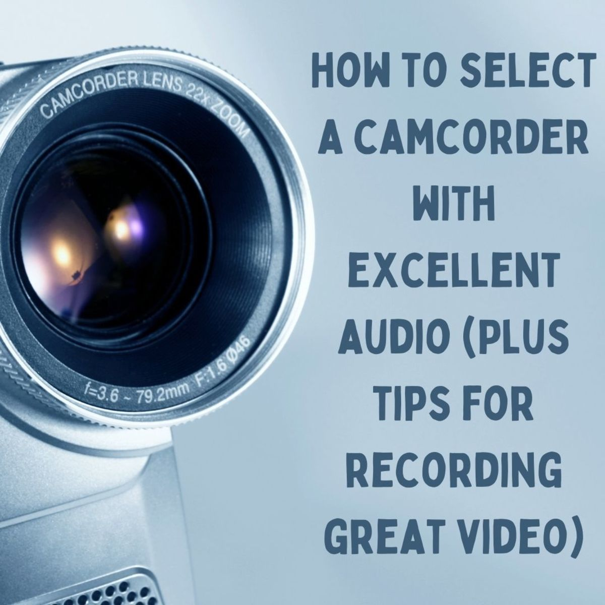 Tips for selecting a camcorder and recording videos with great audio