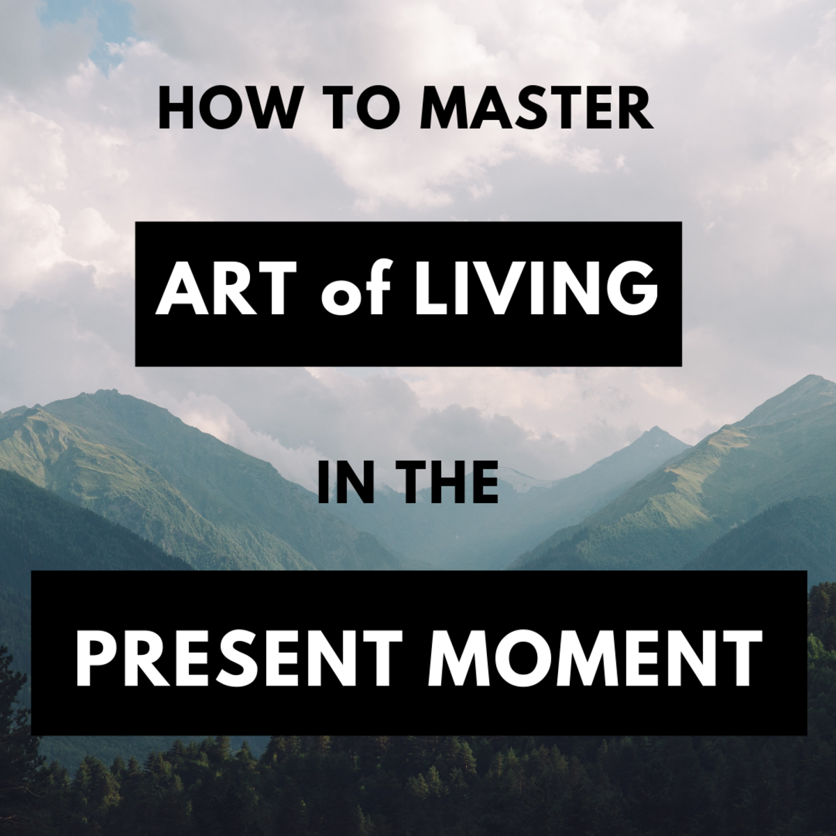 Master the art of living in the present moment.