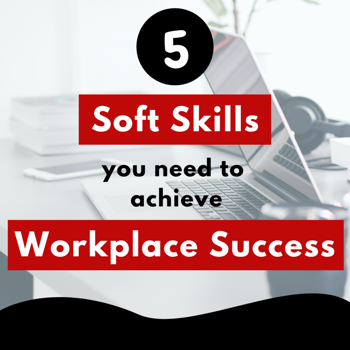 5 Soft Skills you need to Achieve Workplace Success
