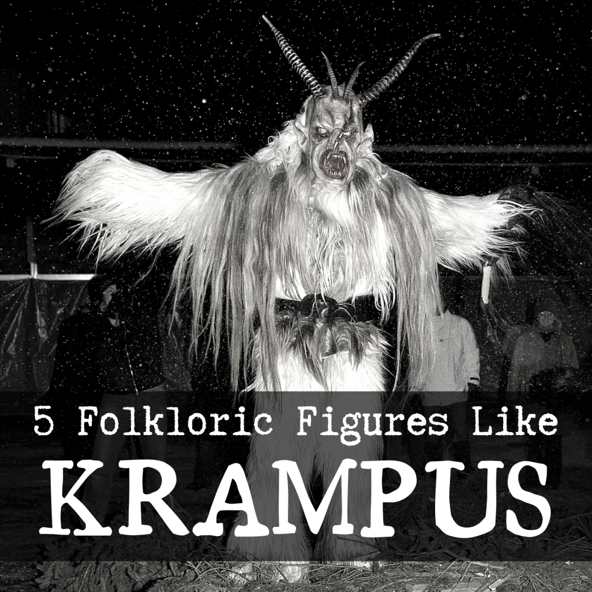 Krampus seems to get all the attention these days, so here are five other creepy, mythological figures that haunt the holiday season.