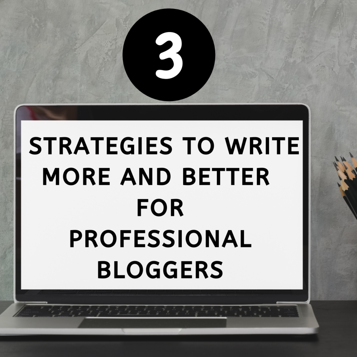 Proven strategies to write more and better for professional blogging