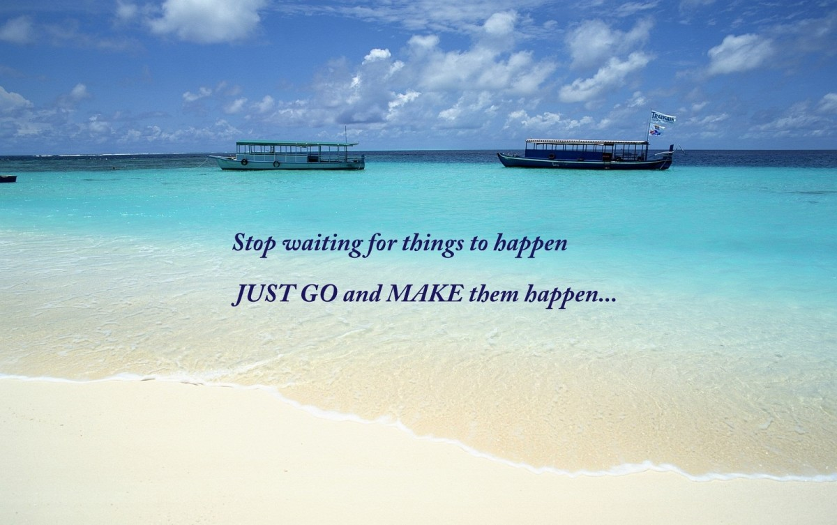 Stop Waiting For Things to Happen Just Go and Make them Happen...