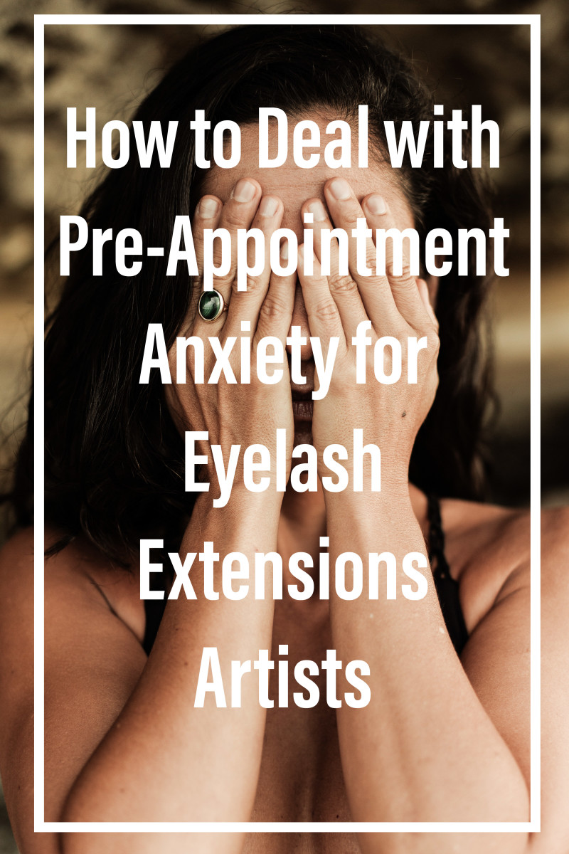 How to Deal with Pre-Appointment Anxiety for Eyelash Extensions Artists