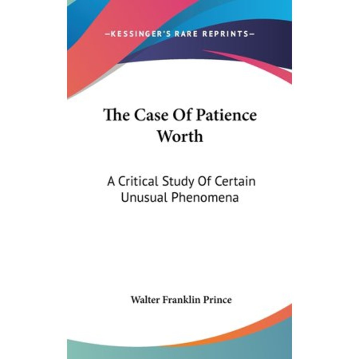 The Case of Patience Worth by Walter Franklin Prince