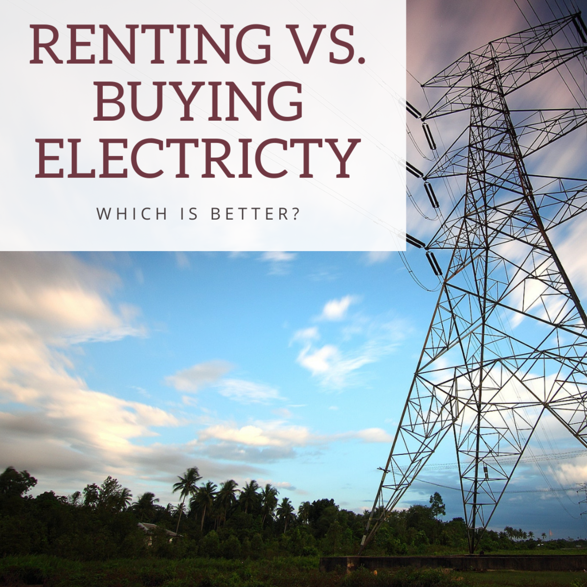 We've all heard the popular belief that buying is usually better than renting, whether it be a home, a car, or otherwise. Could this apply to electricity as well?