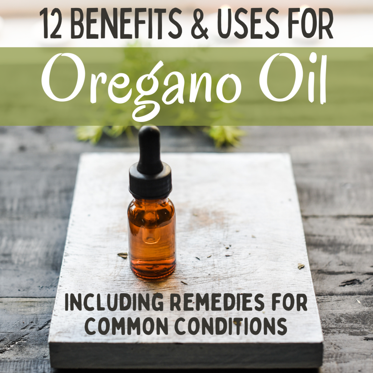 12 Benefits and Uses for Oregano Oil Including Remedies for Common Conditions