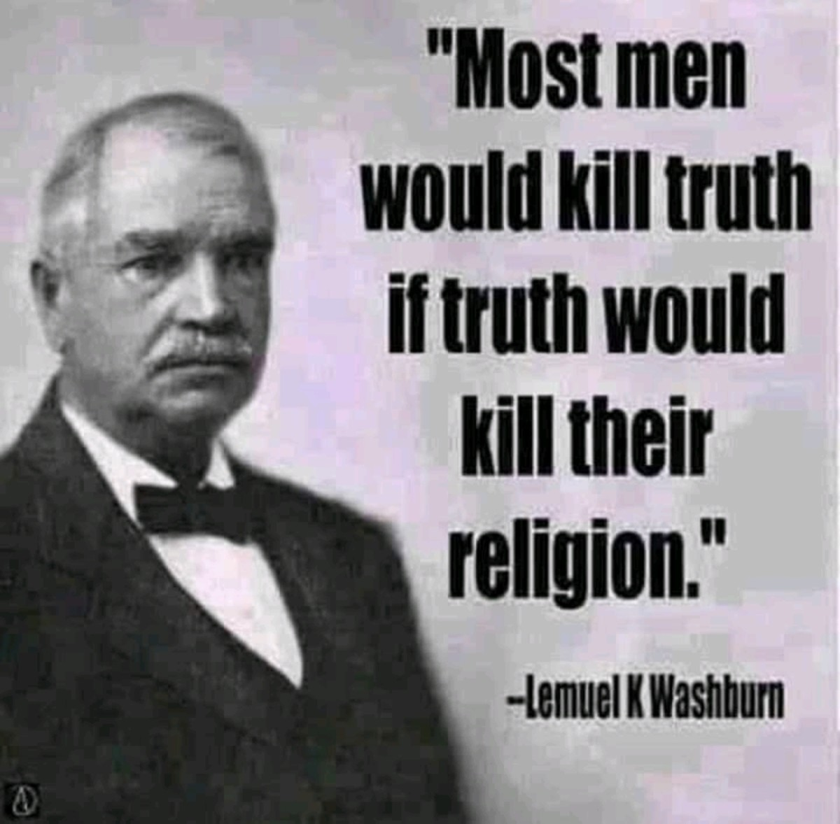 The truth has been buried so deep that when it comes out it looks so dirty to be true.