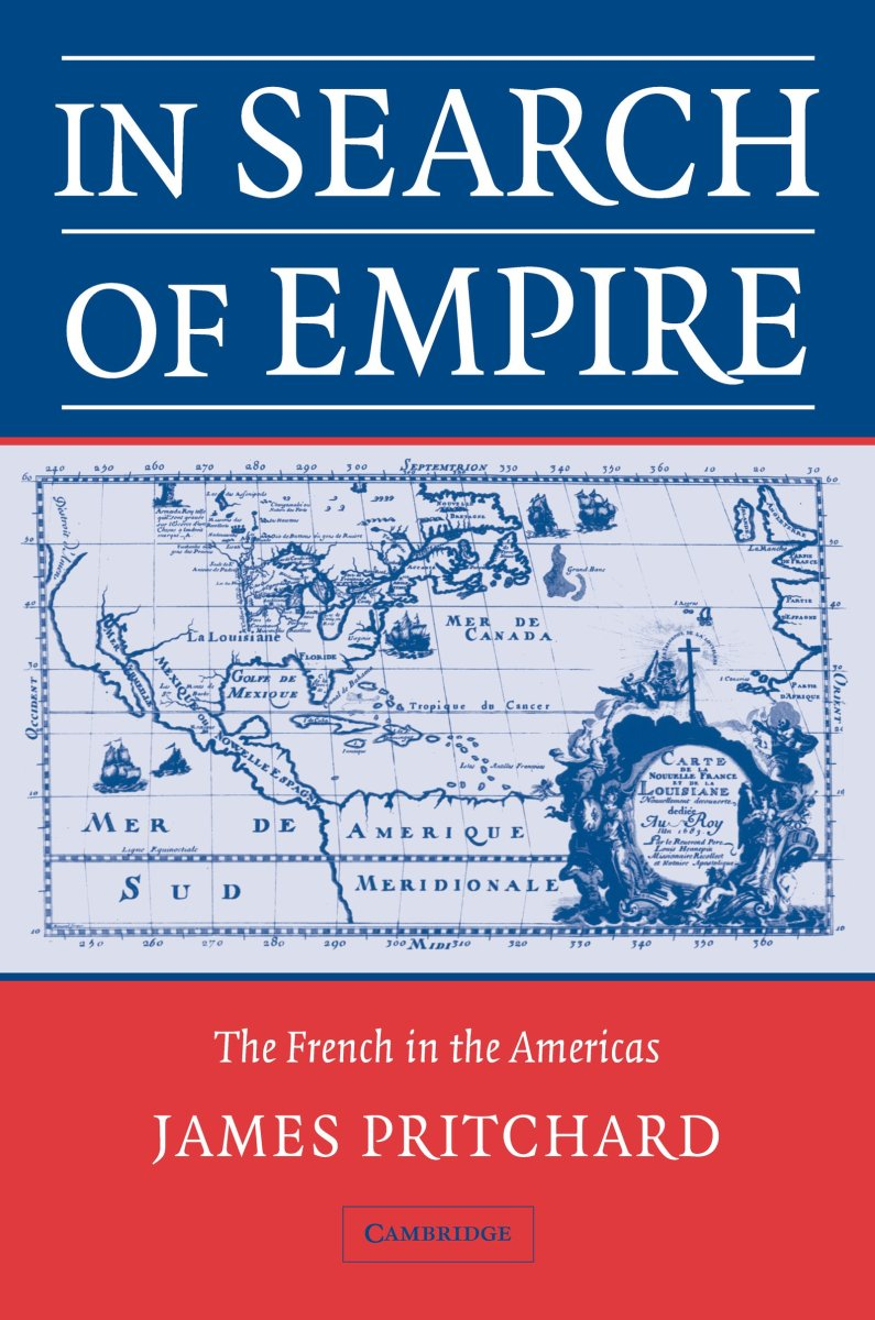 In Search of Empire: The French in the Americas, 1670-1730 Review