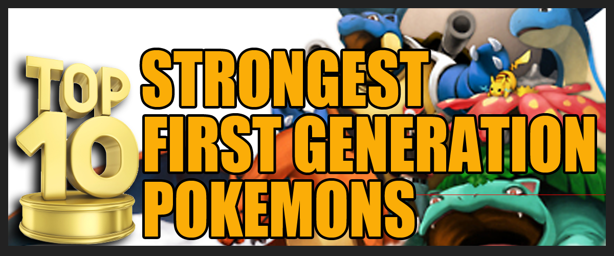 Top 10 Strongest First Generation Pokemons