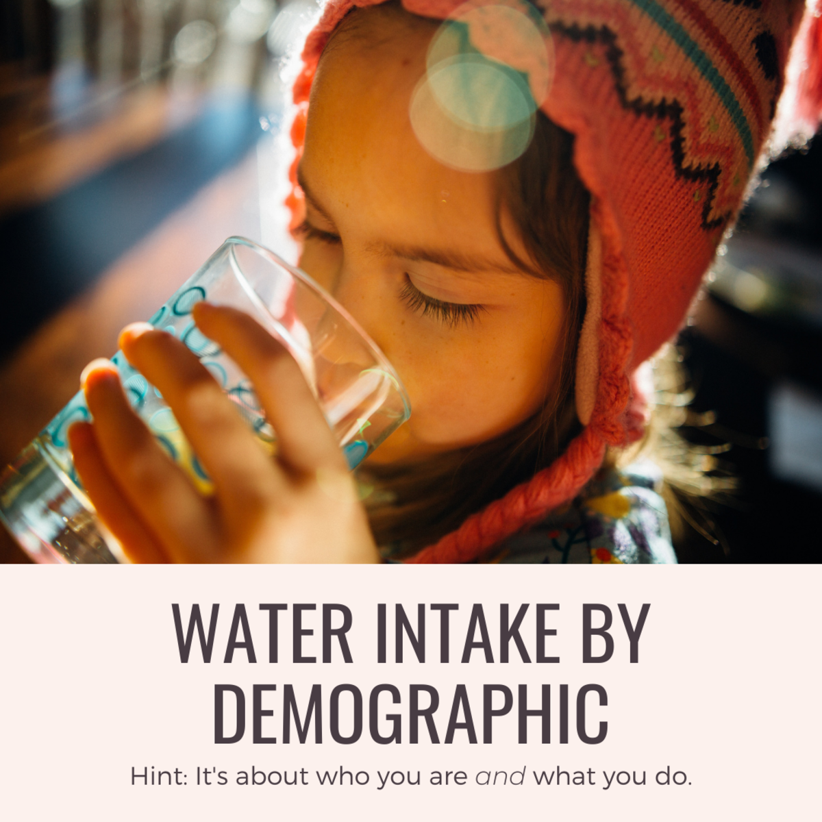 Water intake should be determined by age and activity level.