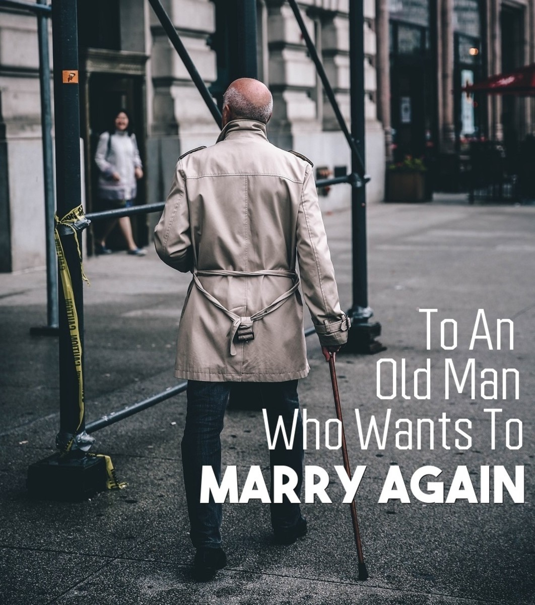 To An Old Man Who Wants to Marry Again
